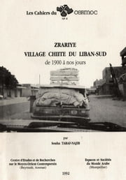 Zrariyé, village chiite du Liban‑Sud de 1900 à nos jours ebook by Souha Taraf-Najib