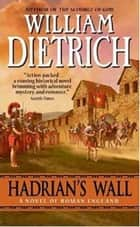 Hadrian's Wall ebook by William Dietrich
