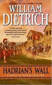 Hadrian's Wall - A Novel ebook by William Dietrich