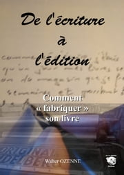 De l'écriture à l'édition ebook by Walter OZENNE