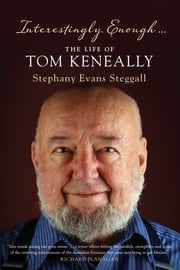 Interestingly Enough … - The Life and Times of Tom Keneally ebook by Stephany Evans Steggall