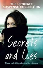 Secrets and Lies ebook by Jaye Ford, Caroline Overington, Sara Foster