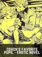 Coach's Favorite Pupil - Erotic Novel ebook by Sand Wayne