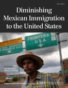 Diminishing Mexican Immigration to the United States ebook by Michael Graybeal,Carl Meacham