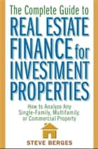 The Complete Guide to Real Estate Finance for Investment Properties ebook by Steve Berges