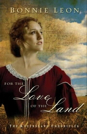 For the Love of the Land (Queensland Chronicles Book #2) - A Novel ebook by Bonnie Leon