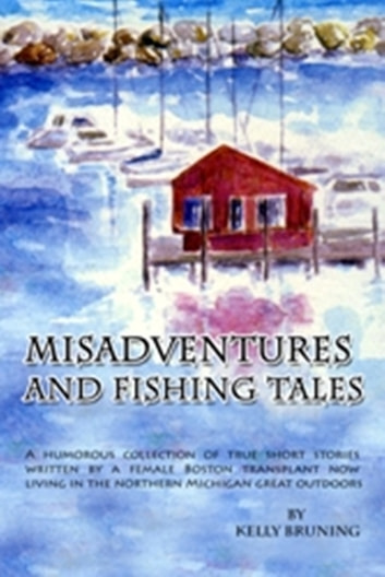 Misadventures and Fishing Tales ebook by Kelly Bruning