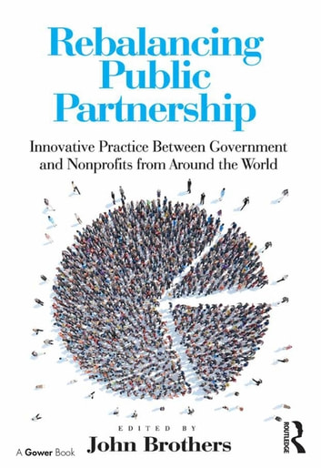 Rebalancing Public Partnership - Innovative Practice Between Government and Nonprofits from Around the World ebook by John Brothers