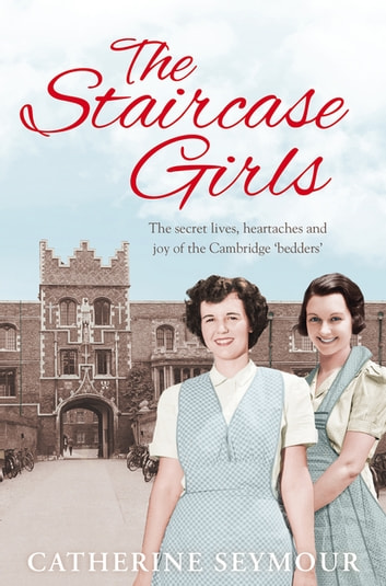 The Staircase Girls - The secret lives, heartaches and joy of the Cambridge 'bedders' ebook by Catherine Seymour