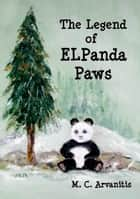 The Legend of ELPanda Paws ebook by M. C. Arvanitis