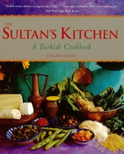 The Sultan's Kitchen - A Turkish Cookbook ebook by Ozcan Ozan