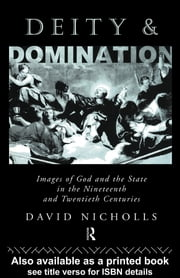 Deity and Domination - Images of God and the State in the 19th and 20th Centuries ebook by David Nicholls