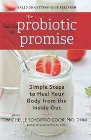 The Probiotic Promise - Simple Steps to Heal Your Body from the Inside Out ebook by Michelle Schoffro Cook