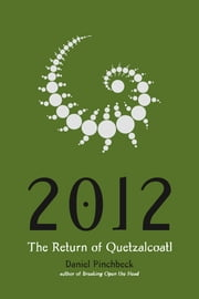 2012 - The Return of Quetzalcoatl ebook by Daniel Pinchbeck