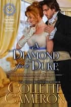 A Diamond for a Duke - A Regency Romance ebook by Collette Cameron