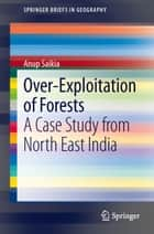 Over-Exploitation of Forests ebook by Anup Saikia