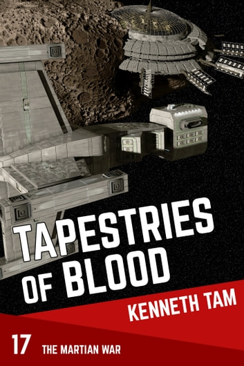 Tapestries Of Blood - The Martian War - 17 ebook by Kenneth Tam