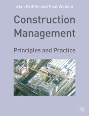 Construction Management - Principles and Practice ebook by Professor Alan Griffith,Dr Paul Watson