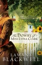 Dowry of Miss Lydia Clark, The (The Gresham Chronicles Book #3) ebook by Lawana Blackwell