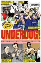 Underdog! Fifty Years of Trials and Triumphs with Footballs Also-Rans ebook by Tim Quelch