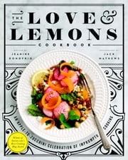 The Love and Lemons Cookbook - An Apple-to-Zucchini Celebration of Impromptu Cooking ebook by Jeanine Donofrio