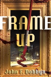 Frame-Up - A Knight and Devlin Thriller ebook by John Dobbyn