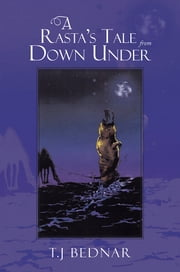 A Rasta's Tale from Down Under ebook by T.J Bednar