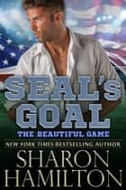 SEAL's Goal - The Beautiful Game ebook by Sharon Hamilton