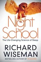 Night School - The Life-Changing Science of Sleep ebook by Richard Wiseman