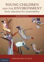 Young Children and the Environment - Early Education for Sustainability ebook by