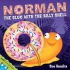 Norman the Slug with a Silly Shell eBook by Sue Hendra, Paul Linnet