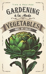 Gardening à la Mode: Vegetables ebook by Harriet Anne De Salis