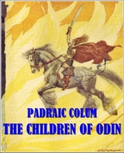 The children of odin (Illustrated) ebook by Padraic Colum,Willy Pogany