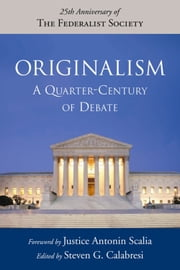 Originalism - A Quarter-Century of Debate ebook by Steven G. Calabresi,Antonin Scalia