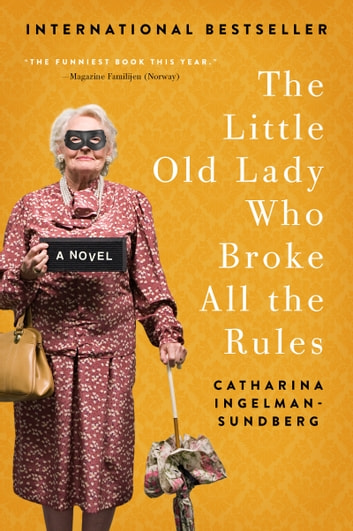 The Little Old Lady Who Broke All the Rules - A Novel ebook by Catharina Ingelman-Sundberg