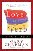 Love is a Verb Devotional ebook by Gary Chapman,James Stuart Bell