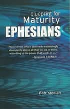 Ephesians - Our Blueprint for Maturity ebook by Yandian, Bob