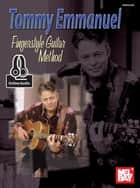 Tommy Emmanuel: Fingerstyle Guitar Method ebook by Tommy Emmanuel