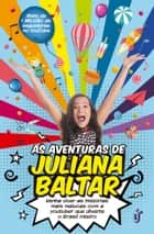 As aventuras de Juliana Baltar - Venha viver as histórias mais malucas com a youtuber que diverte o Brasil inteiro ebook by Juliana Baltar