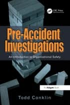 Pre-Accident Investigations - An Introduction to Organizational Safety ebook by Todd Conklin