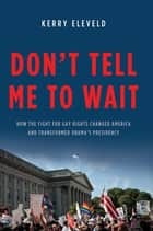Don't Tell Me to Wait ebook by Kerry Eleveld