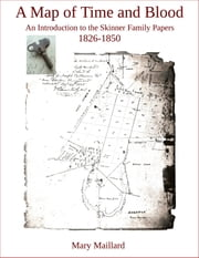 A Map of Time and Blood - An Introduction to the Skinner Family Papers 1826-1850 ebook by Mary Maillard