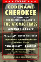 CODENAME CHEROKEE ebook by An excerpt from the bestselling memoir, THE ATOMIC TIMES