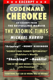 CODENAME CHEROKEE - An excerpt from the bestselling memoir, THE ATOMIC TIMES ebook by Michael Harris