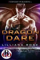 Dragon Dare ebook by Lilliana Rose