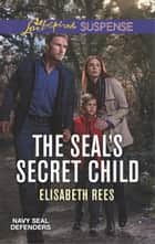 The SEAL's Secret Child - A Suspenseful Romance of Danger and Faith eBook by Elisabeth Rees