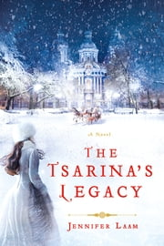 The Tsarina's Legacy - A Novel ebook by Jennifer Laam