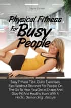 Physical Fitness For Busy People ebook by Tina H. Connor