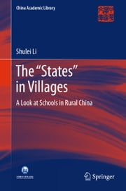 "The ""States"" in Villages - A Look at Schools in Rural China ebook by Shulei Li"