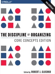 The Discipline of Organizing: Core Concepts Edition ebook by Robert J. Glushko